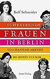 Buchinformationen und Rezensionen zu Schreibende Frauen in Berlin: Von Hannah Arendt bis Renée Zucker von Rolf Schneider