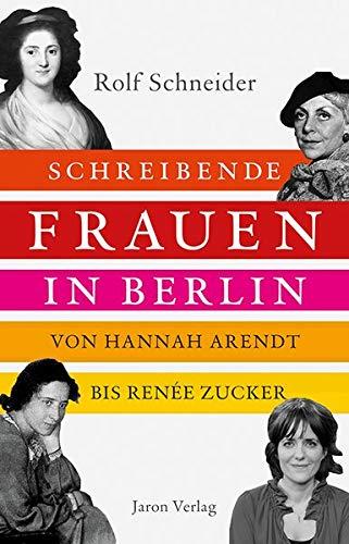 Buchseite und Rezensionen zu 'Schreibende Frauen in Berlin: Von Hannah Arendt bis Renée Zucker' von Rolf Schneider