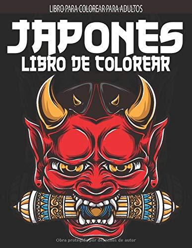 Libro De Colorear Japonés: Libro para colorear para adultos con temas de amantes de Japón, como geisha, samurai, pez koi, dragón japonés, máscara japonesa, diseños de tatuajes japoneses y más