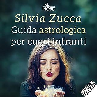 Guida astrologica per cuori infranti                   Di:                                                                                                                                 Silvia Zucca                               Letto da:                                                                                                                                 Tania De Domenico                      Durata:  13 ore e 29 min     57 recensioni     Totali 4,2