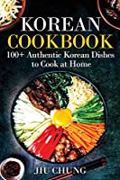 Korean Cookbook: 100+ Authentic Korean Dishes to Cook at Home