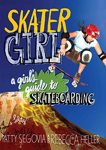 Compare Textbook Prices for Skater Girl: A Girl's Guide to Skateboarding  ISBN 9781569755426 by Segovia, Patty,Heller, Rebecca