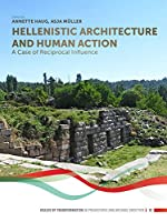 Hellenistic Architecture and Human Action: A Case of Reciprocal Influence (Scales of Transformation)