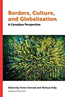 Borders, Culture and Globalization: A Canadian Perspective (Politics and Public Policy)