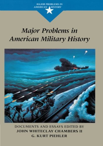 Compare Textbook Prices for Major Problems in American Military History: Documents and Essays Major Problems in American History Series 1 Edition ISBN 0046442335386 by John Whiteclay Chambers II,G. Kurt Piehler