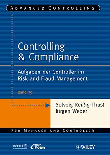 Controlling & Compliance: Aufgaben der Controller im Risk and Fraud Management (Advanced Controlling, 79, Band 79)