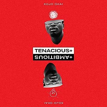 Tenacious ++ Ambitious