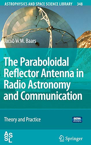 The Paraboloidal Reflector Antenna in Radio Astronomy and Communication: Theory and Practice (Astrophysics and Space Science Library (348), Band 348)