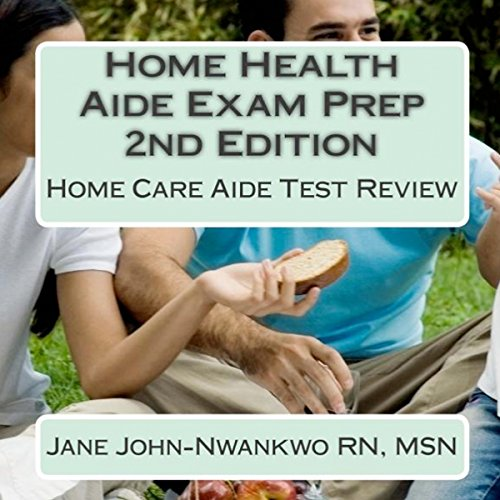Home Health Aide Exam Prep: Home Care Aide Test Review                   By:                                                                                                                                 Jane John-Nwankwo RN                               Narrated by:                                                                                                                                 L. David Harris                      Length: 2 hrs and 31 mins     Not rated yet     Overall 0.0