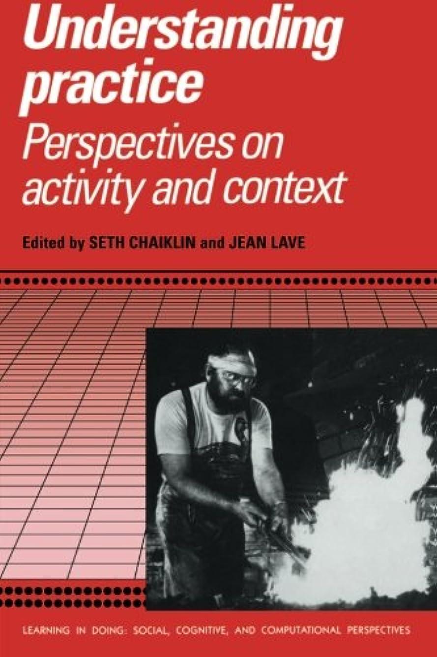 先史時代のライセンス密Understanding Practice: Perspectives on Activity and Context (Learning in Doing: Social, Cognitive and Computational Perspectives)