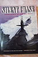 Silent Chase: Submarines of the U.S. Navy