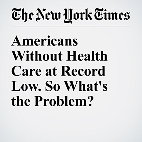 Americans Without Health Care at Record Low. So What's the Problem? audiobook cover art