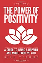The Power of Positivity: A Guide to Being a Happier and More Positive You