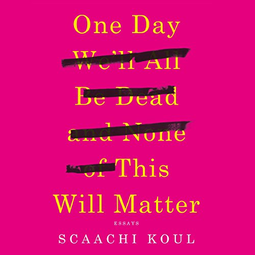 One Day We'll All Be Dead and None of This Will Matter audiobook cover art