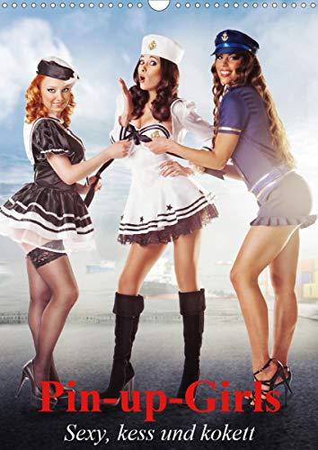 Pin-up-Girls - Sexy, kess und kokett (Wandkalender 2021 DIN A3 hoch)