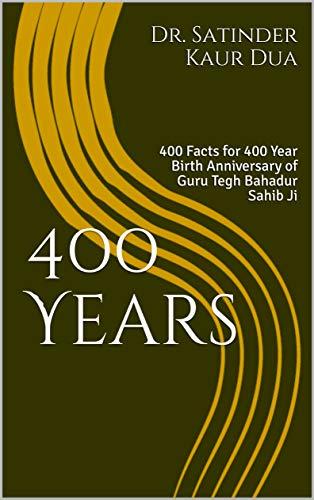 400 Years: 400 Facts for 400 Year Birth Anniversary of Guru Tegh Bahadur Sahib Ji (English Edition)