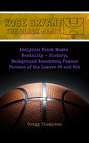 Amazon Com Kobe Bryant The Black Mamba Analysis Black Mamba Mentality History Background Anecdotes Famous Phrases Of The Lakers 8 And 24 Ebook Thompson Gregg Kindle Store