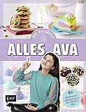 Alles Ava – Das Backbuch: 40 kinderleichte Lieblingsrezepte des YouTube-Stars: No-Bake-Unicorn-Cheesecake, Freak Shake, Pizzabrötchen à la Ava und mehr!