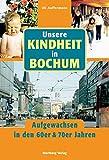 Unsere Kindheit in Bochum - Aufgewachsen in den 60er und 70er Jahren
