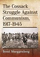 The Cossack Struggle Against Communism 1917-1945
