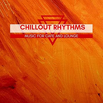 Chillout Rhythms - Music For Cafe And Lounge