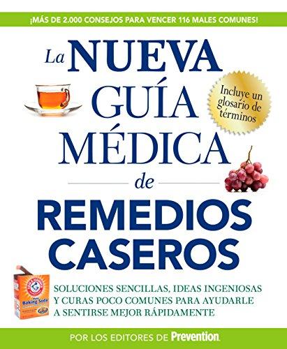 La nueva guía médica de remedios caseros: Soluciones sencillas, ideas ingeniosas y curas poco comu
