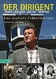 Der Dirigent: Hans-Jürgen 'Dixie' Dörner – Eine deutsche Fußballkarriere