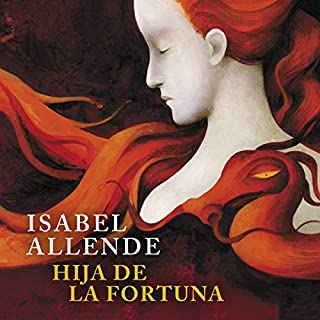Hija de la Fortuna [Daughter of Fortune]                   By:                                                                                                                                 Isabel Allende                               Narrated by:                                                                                                                                 Camila Valenzuela                      Length: 13 hrs and 25 mins     85 ratings     Overall 4.7
