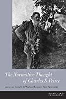 The Normative Thought of Charles S. Peirce (American Philosophy)