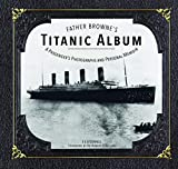 Father Browne's Titanic Album: A Passenger's Photographs and Personal Memoir