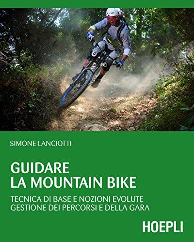 Guidare la Mountain Bike: Tecnica di base e nozioni evolute - gestione dei percorsi e della gara (Outdoor)