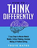 How to Think Differently: 7 Easy Steps to Master Mental Models, Critical Thinking, Decision Making & Problem Solving (English Edition)