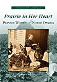 Prairie  In Her Heart:   Pioneer Women of North Dakota   (ND)  (Voices of America)