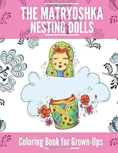 The Matryoshka Nesting Dolls Coloring Book for Grown-Ups