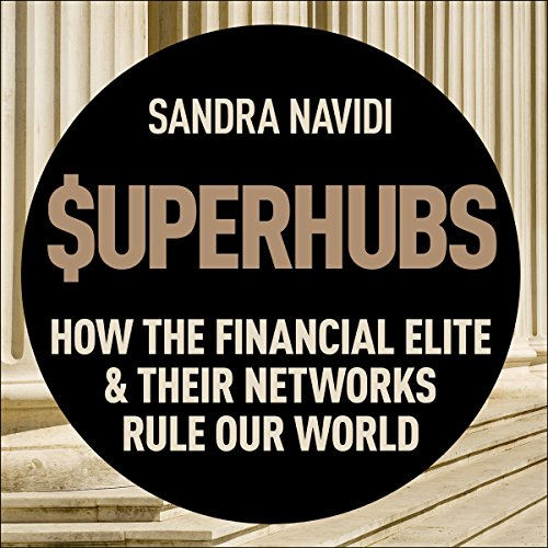SuperHubs     How the Financial Elite and Their Networks Rule Our World              Autor:                                                                                                                                 Sandra Navidi,                                                                                        Nouriel Roubini - foreword                               Sprecher:                                                                                                                                 Katherine Fenton                      Spieldauer: 10 Std. und 16 Min.     4 Bewertungen     Gesamt 3,8