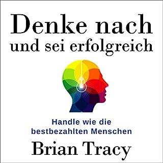 Denke nach und sei erfolgreich     Handle wie die bestbezahlten Menschen              Autor:                                                                                                                                 Brian Tracy                               Sprecher:                                                                                                                                 Uwe Daufenbach                      Spieldauer: 6 Std. und 2 Min.     57 Bewertungen     Gesamt 4,7