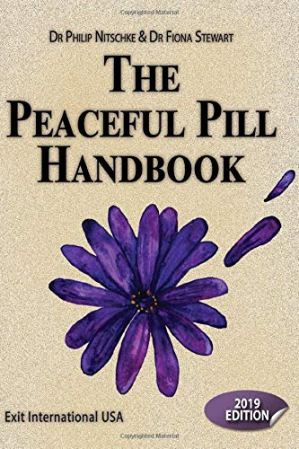 Peaceful Pill Handbook: 2019 edition (Assisted Suicide Guidebook)