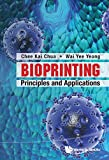 Bioprinting: Principles And Applications (World Scientific Series In 3d Printing Book 1) (English Edition)