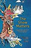 The Show Matters: Inspiring Ideas to Ignite Hope, Wonder, & Imagination in Your Classroom