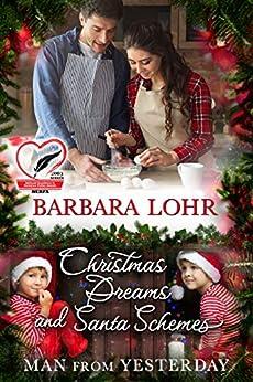 Christmas Dreams and Santa Schemes (Man from Yesterday Book 7) (English Edition) van [Barbara Lohr]