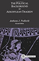 The Political Background to Aeschylean Tragedy (BCPaperbacks) by A.J. Podlecki(1999-02-25)
