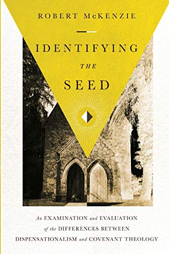 Identifying the Seed: An Examination and Evaluation of the Differences between Dispensationalism and Covenant Theology
