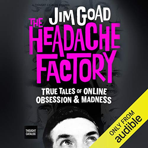 The Headache Factory: True Tales of Online Obsession and Madness cover art