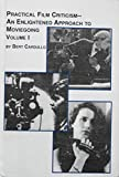 Practical Film Criticism: An Enlightened Approach to Movie Going, Vol. 1 (Studies in History and Criticism of Film)