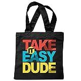 Tasche Umhängetasche Take it Easy Dude - Nehmen Sie es einfach - Einfach mal das Leben genießen Einkaufstasche Schulbeutel Turnbeutel in Schwarz