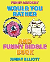 Would You Rather + Funny Riddle - A Hilarious, Interactive, Crazy, Silly Wacky Question Scenario Game Book - Family Gift Ideas For Kids, Teens And Adults: The Book of Silly Scenarios, Challenging Choices, and Hilarious Situations the Whole Family Will Lov