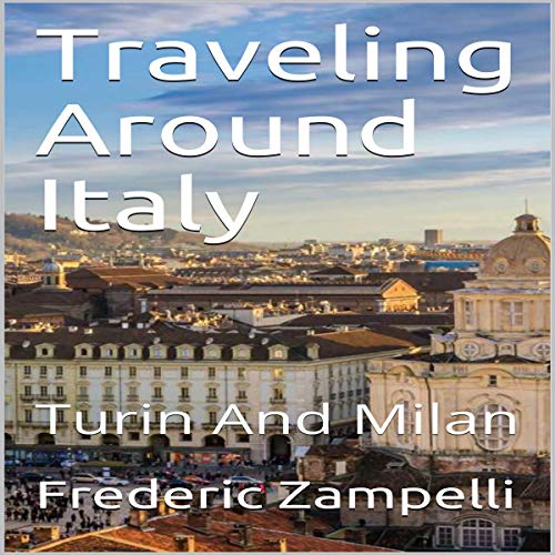 Traveling Around Italy: Turin and Milan audiobook cover art