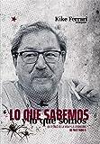 Lo que sabemos y lo que somos: Un festejo de la vida y la literatura de Paco Taibo II