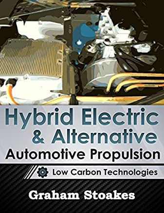 Hybrid Electric & Alternative Automotive Propulsion: Low Carbon Technologies by Graham Stoakes(2014-07-01)