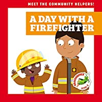 A Day with a Firefighter (Meet the Community Helpers!)